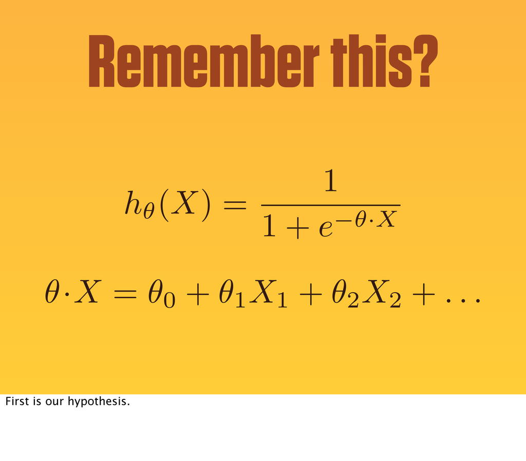 h✓(X) = 1 1 + e ✓·X Remember this? ✓·X = ✓0 + ✓...