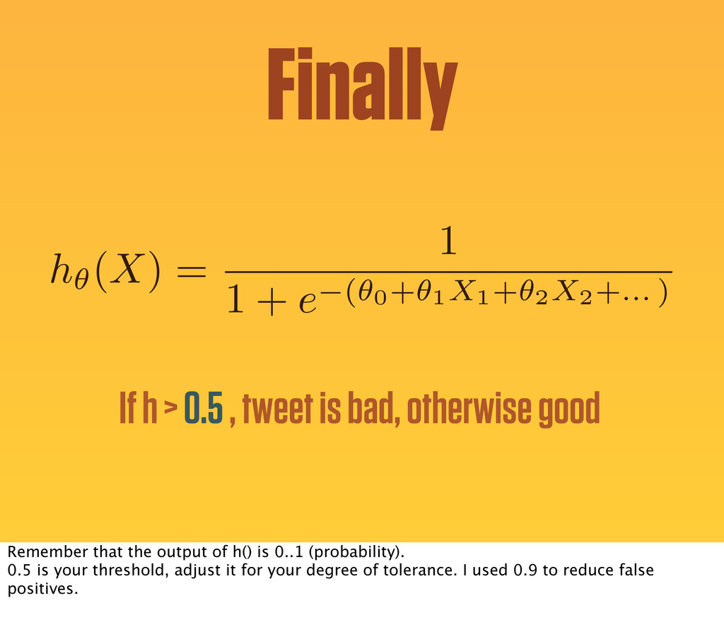 Finally h✓(X) = 1 1 + e (✓0+✓1X1+✓2X2+... ) If ...