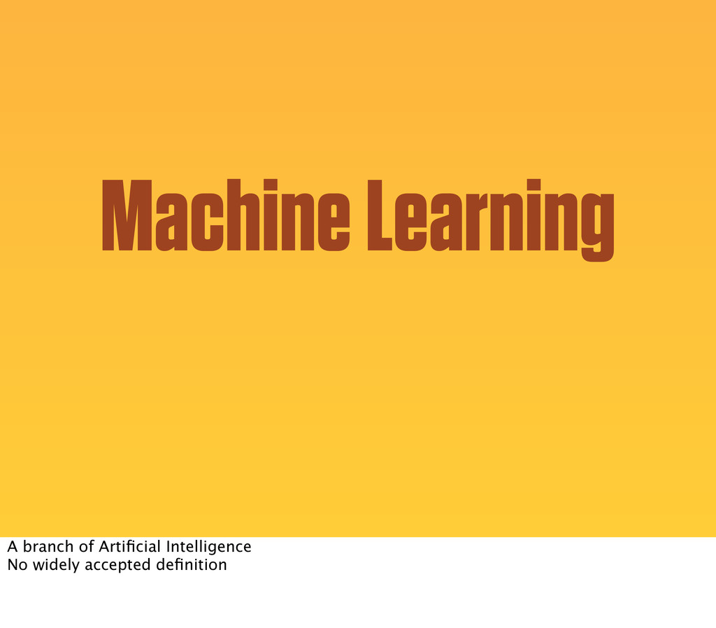 Machine Learning A branch of Artificial Intellig...