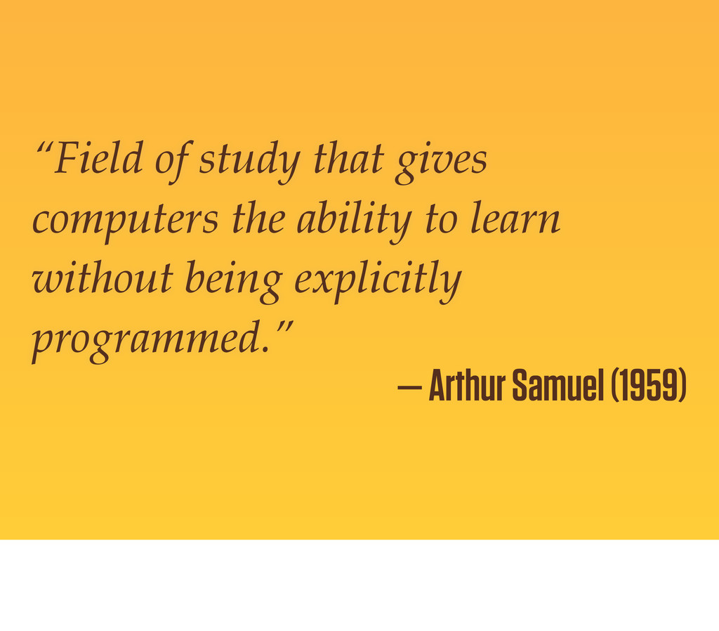 """""""Field of study that gives computers the abilit..."""