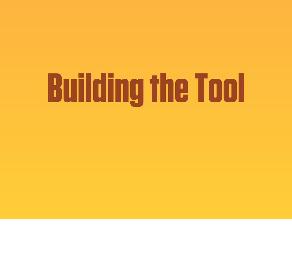 Building the Tool