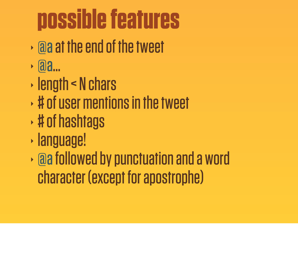 ‣ @a at the end of the tweet ‣ @a... ‣ length <...