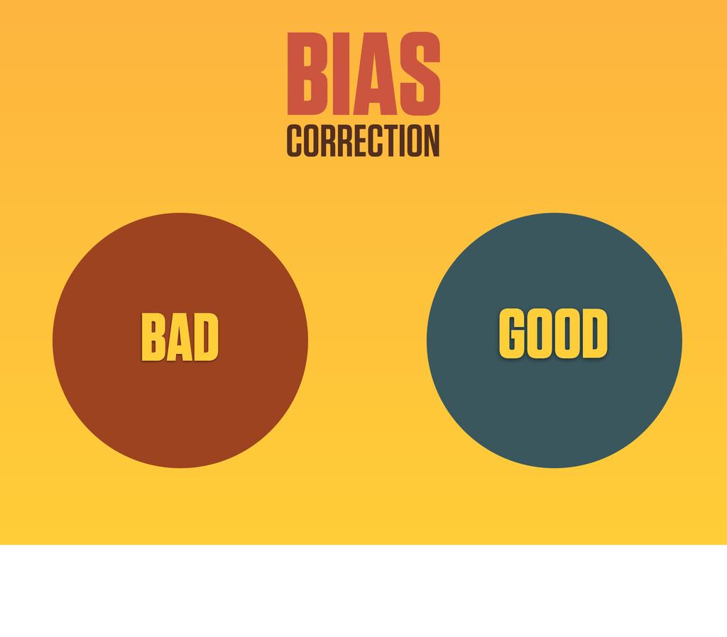 BIAS CORRECTION BAD GOOD