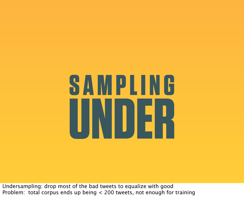 SAMPLING UNDER Undersampling: drop most of the ...