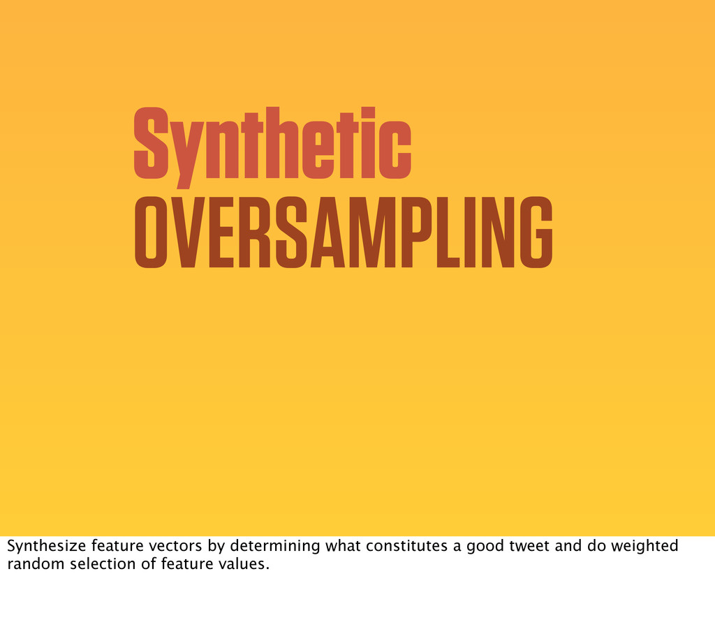 OVERSAMPLING Synthetic Synthesize feature vecto...
