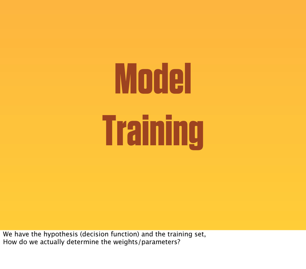 Model Training We have the hypothesis (decision...