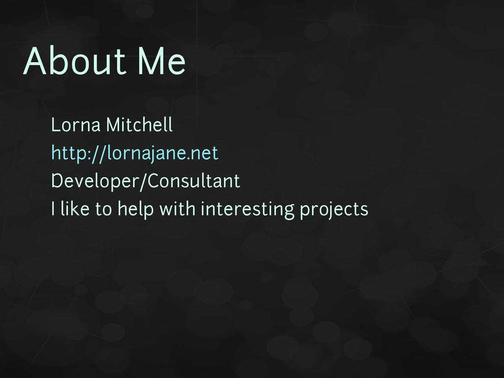About Me • Lorna Mitchell • http://lornajane.ne...