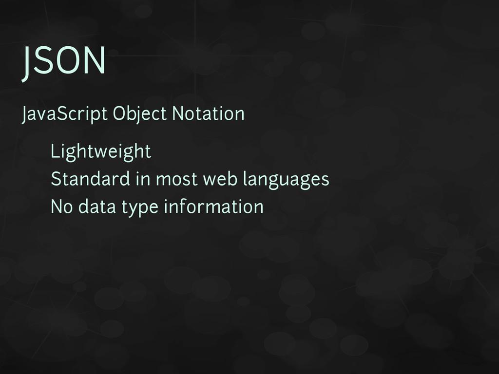 JSON JavaScript Object Notation • Lightweight •...