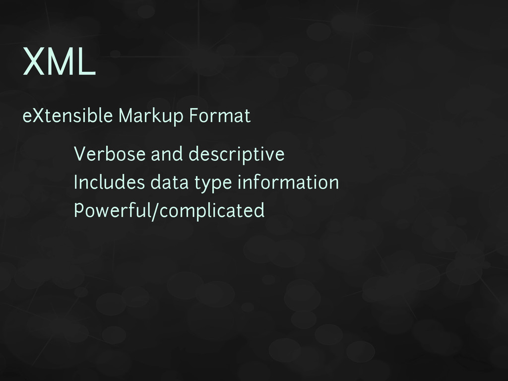XML eXtensible Markup Format • Verbose and desc...