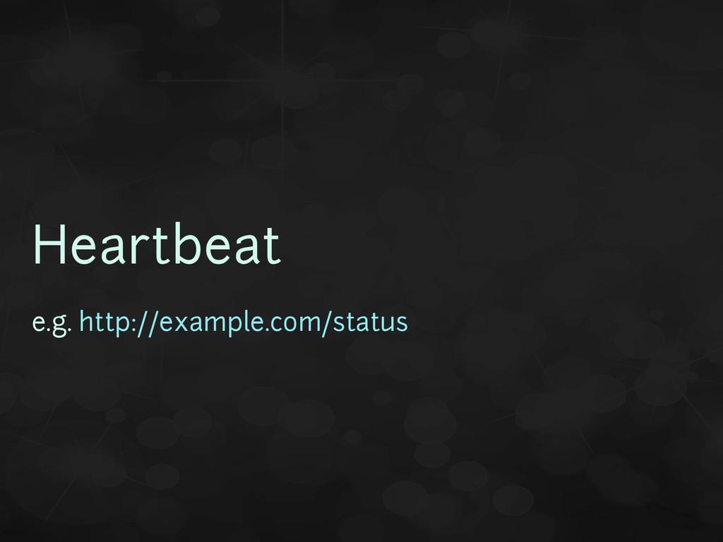 Heartbeat e.g. http://example.com/status