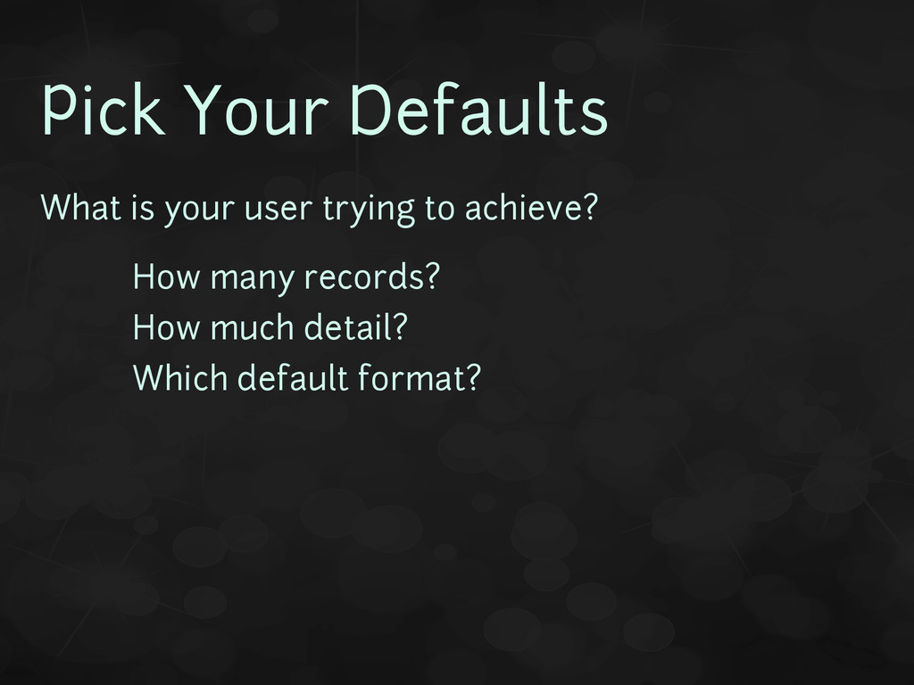 Pick Your Defaults What is your user trying to ...