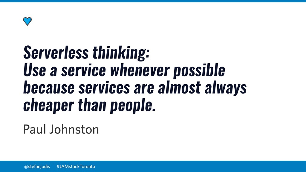 @stefanjudis Serverless thinking: Use a service...