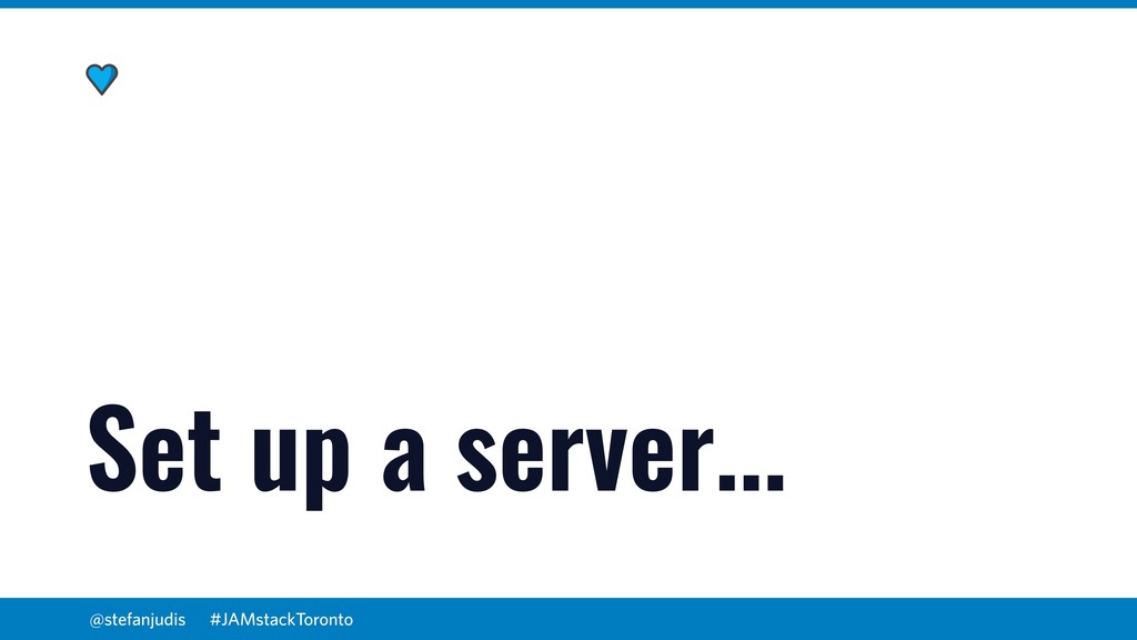 @stefanjudis Set up a server... #JAMstackToronto