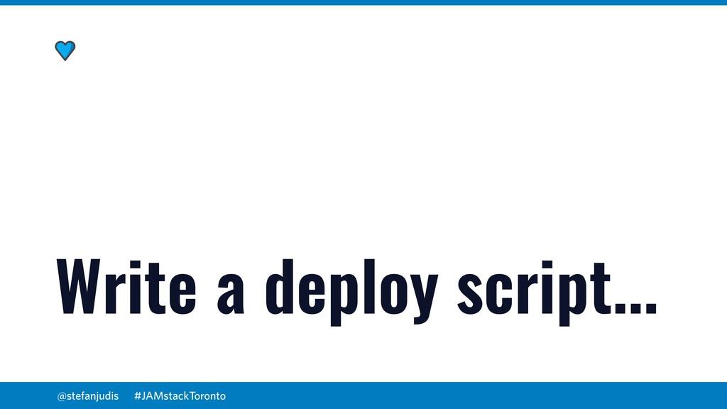 @stefanjudis Write a deploy script... #JAMstack...
