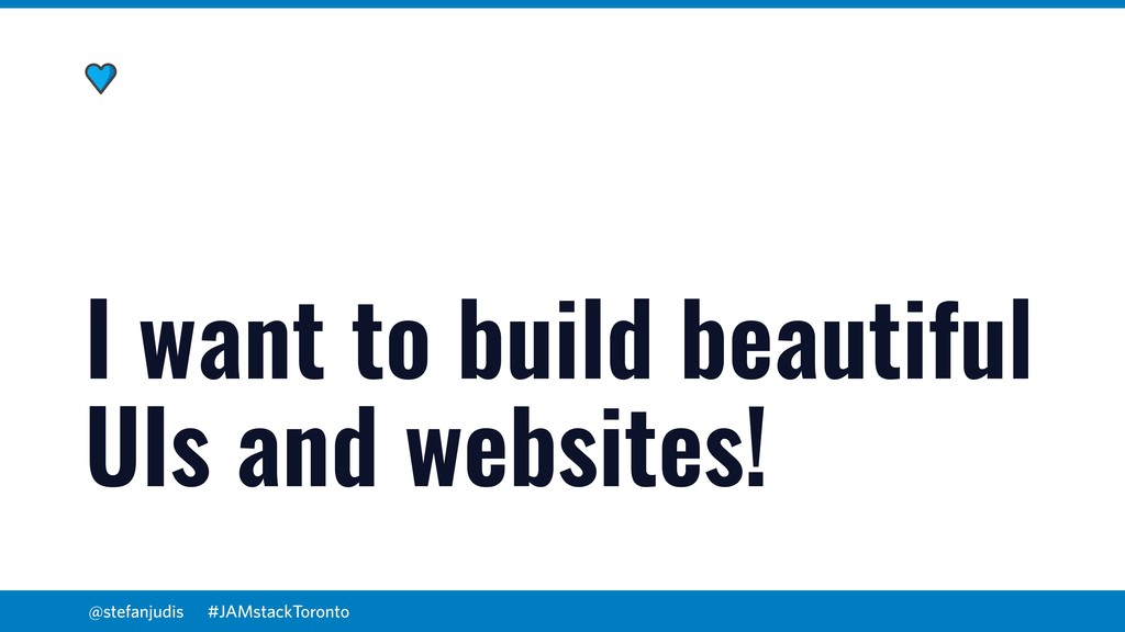@stefanjudis I want to build beautiful UIs and ...