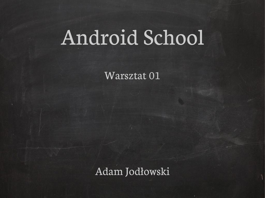 Android School Warsztat 01 Adam Jodłowski