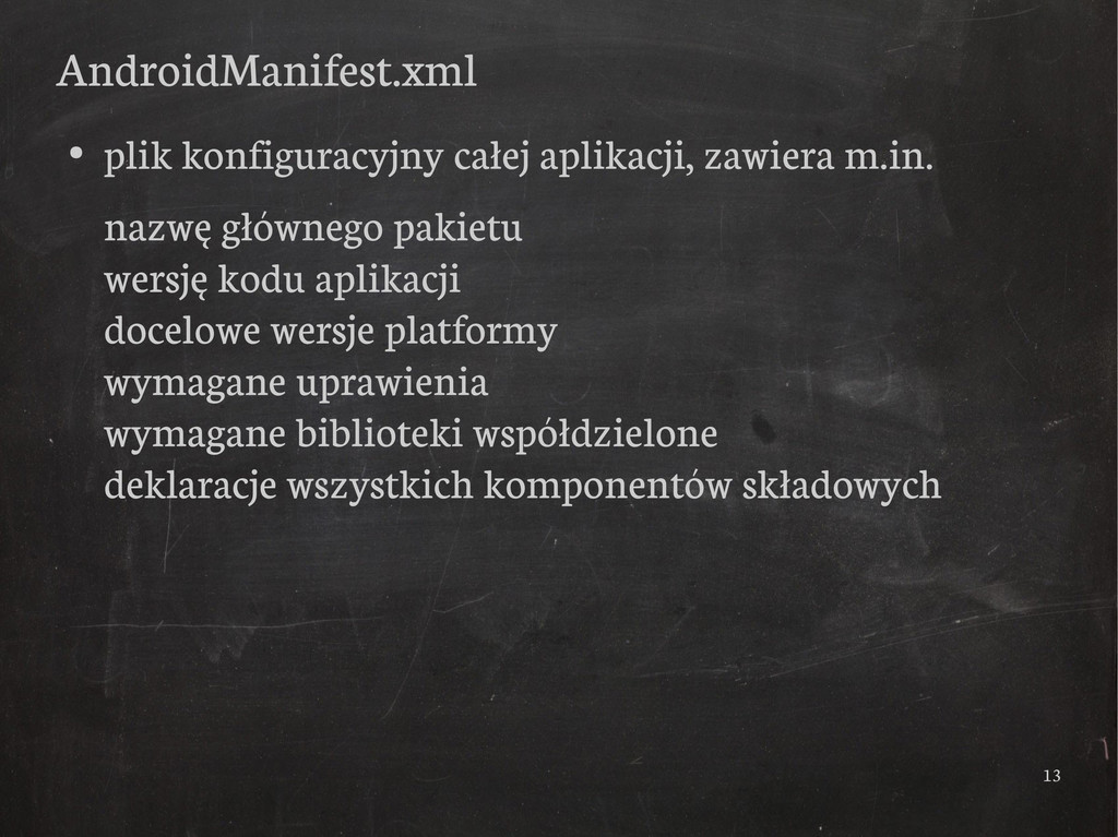 13 AndroidManifest.xml ● plik konfiguracyjny ca...