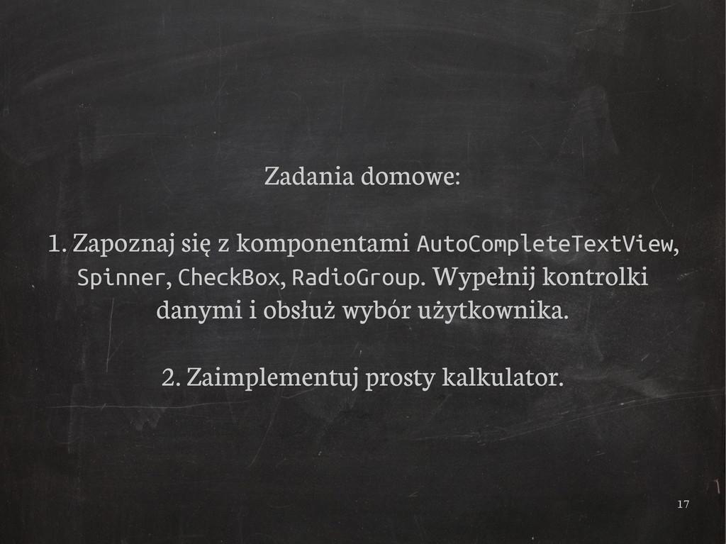17 Zadania domowe: 1. Zapoznaj się z komponenta...