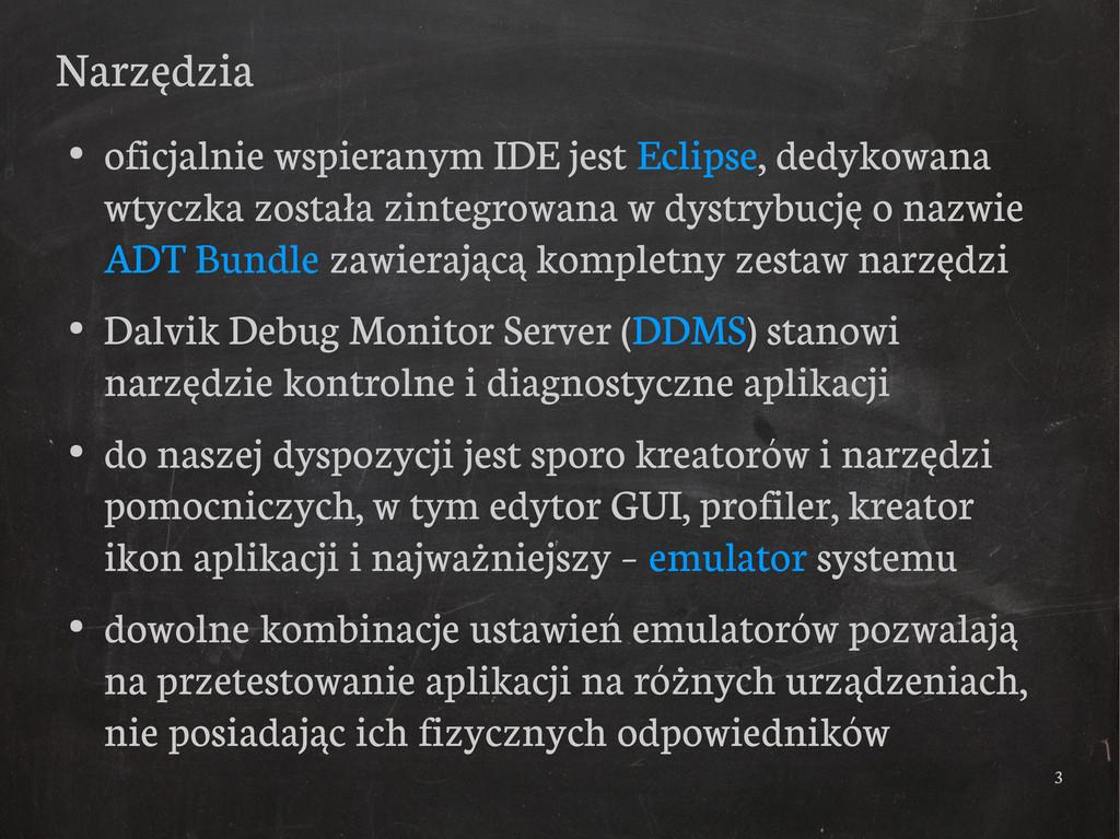3 Narzędzia ● oficjalnie wspieranym IDE jest Ec...