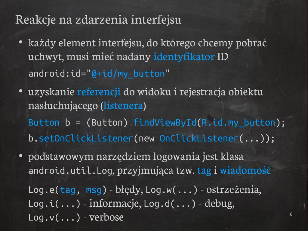 6 Reakcje na zdarzenia interfejsu ● każdy eleme...