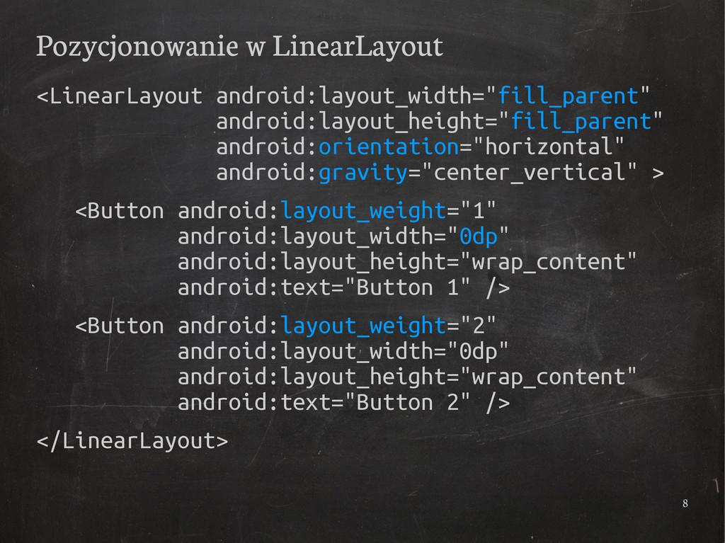 8 Pozycjonowanie w LinearLayout <LinearLayout a...