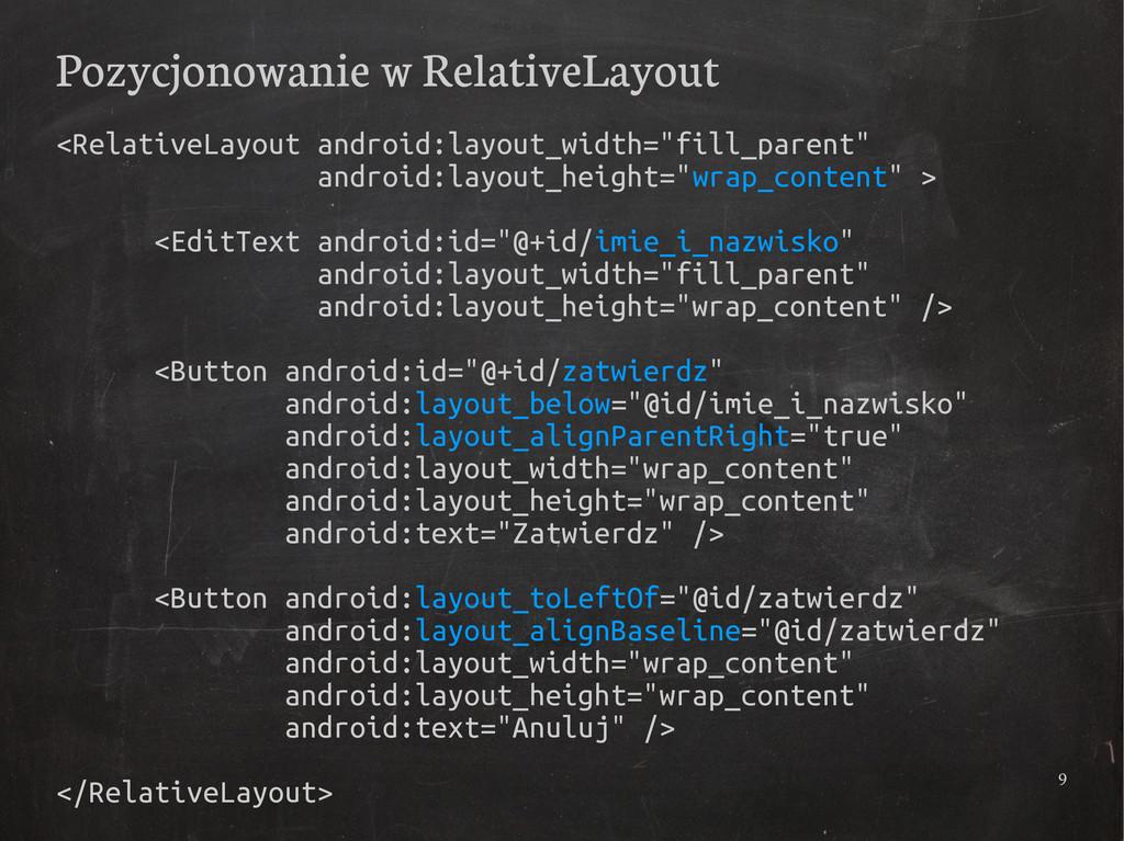 9 Pozycjonowanie w RelativeLayout <RelativeLayo...