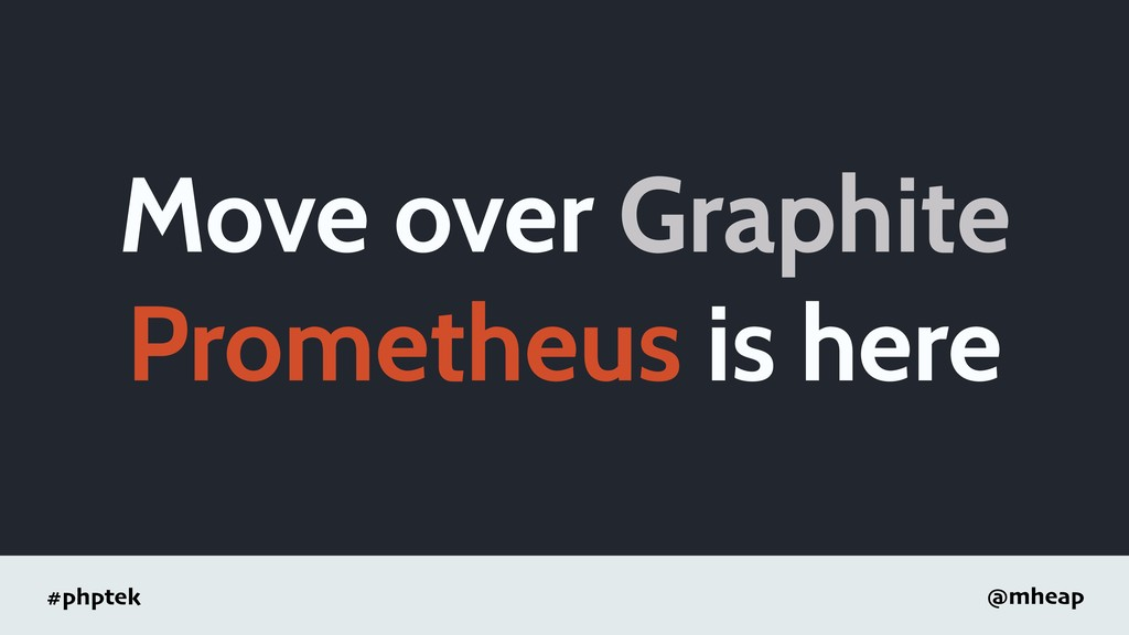 #phptek @mheap Move over Graphite Prometheus is...
