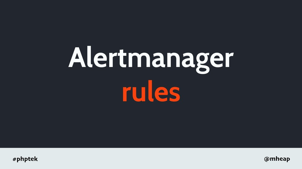 #phptek @mheap Alertmanager rules
