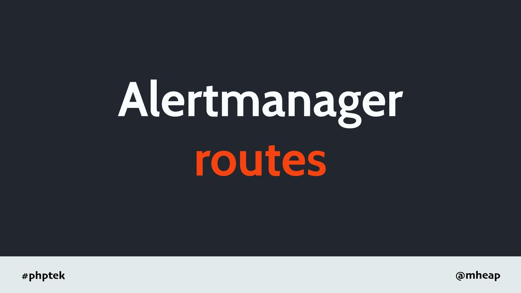 #phptek @mheap Alertmanager routes