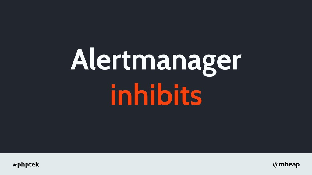 #phptek @mheap Alertmanager inhibits