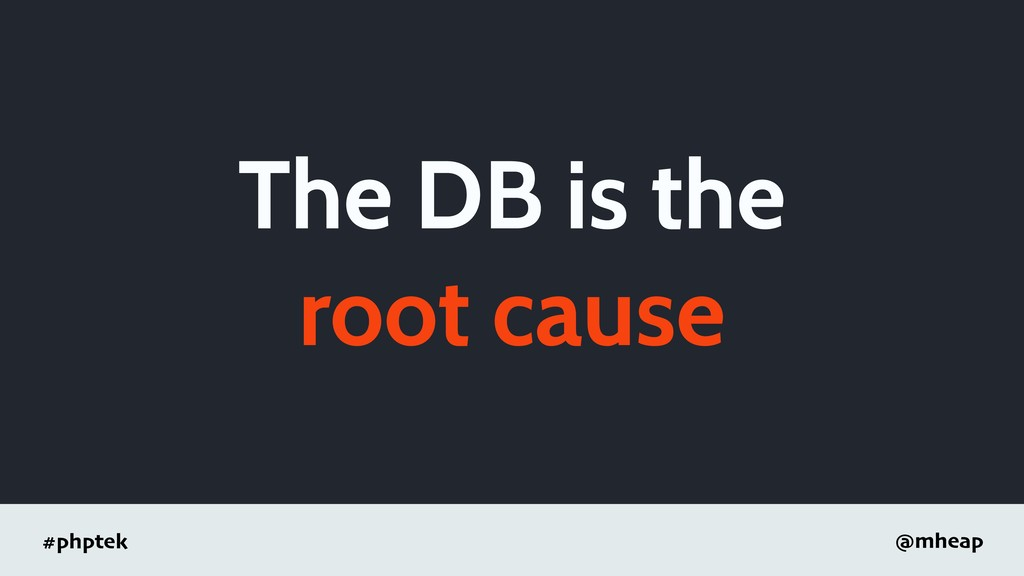 #phptek @mheap The DB is the root cause