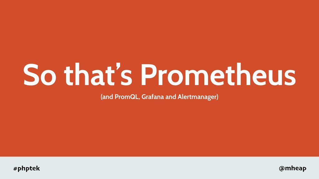 #phptek @mheap So that's Prometheus (and PromQL...