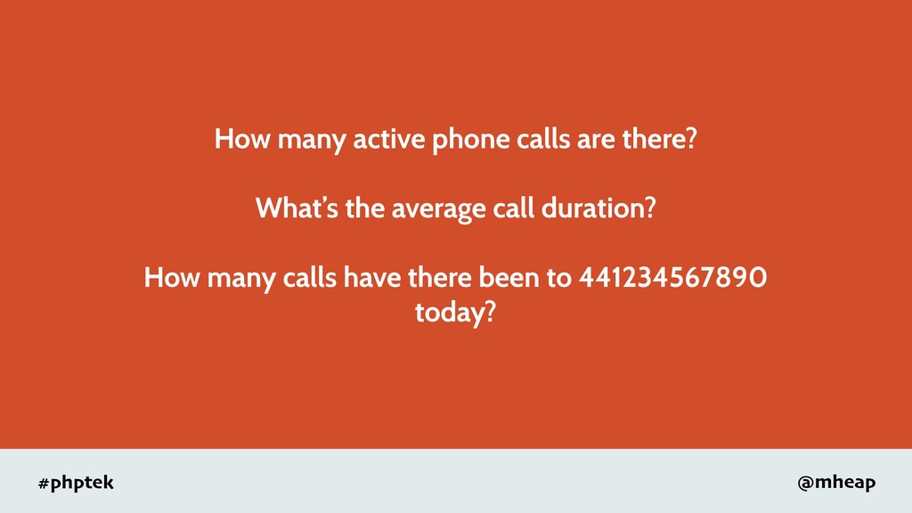#phptek @mheap How many active phone calls are ...