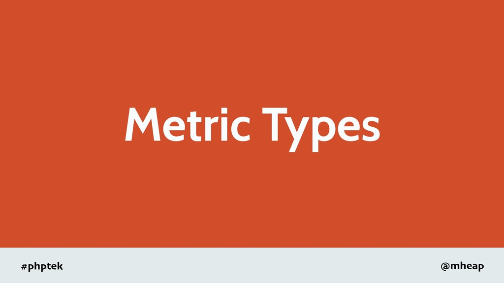 #phptek @mheap Metric Types