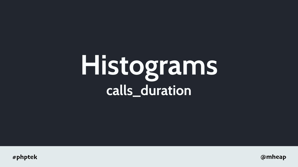 #phptek @mheap Histograms calls_duration