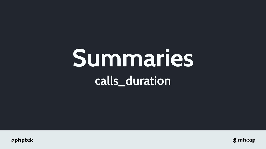 #phptek @mheap Summaries calls_duration