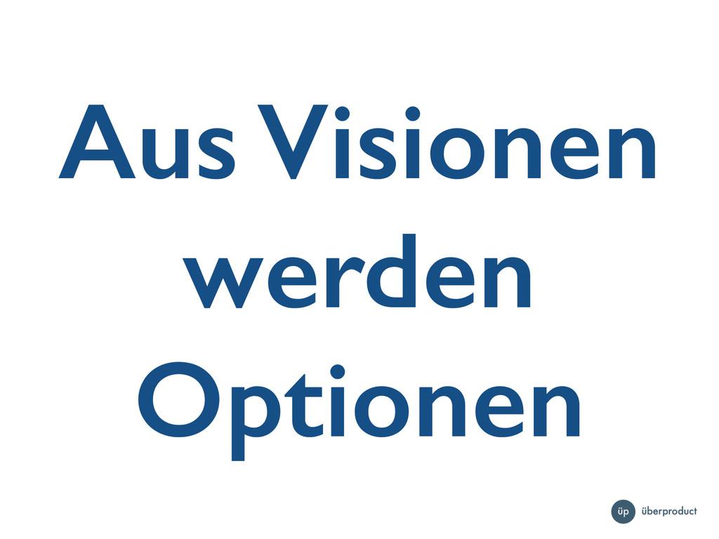 Aus Visionen werden Optionen