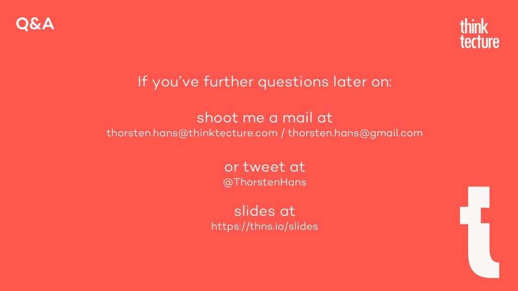 Q&A If you've further questions later on: shoot...