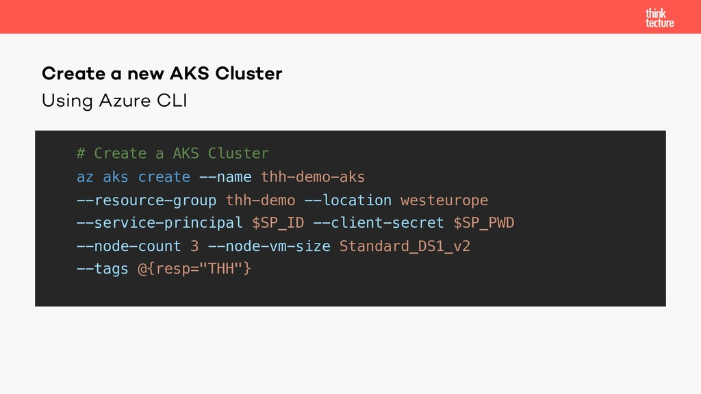Using Azure CLI # Create a AKS Cluster az aks c...