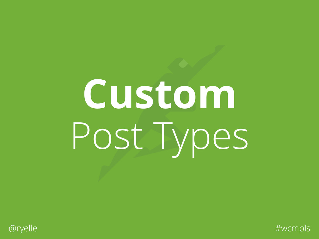 @ryelle #wcmpls Custom Post Types
