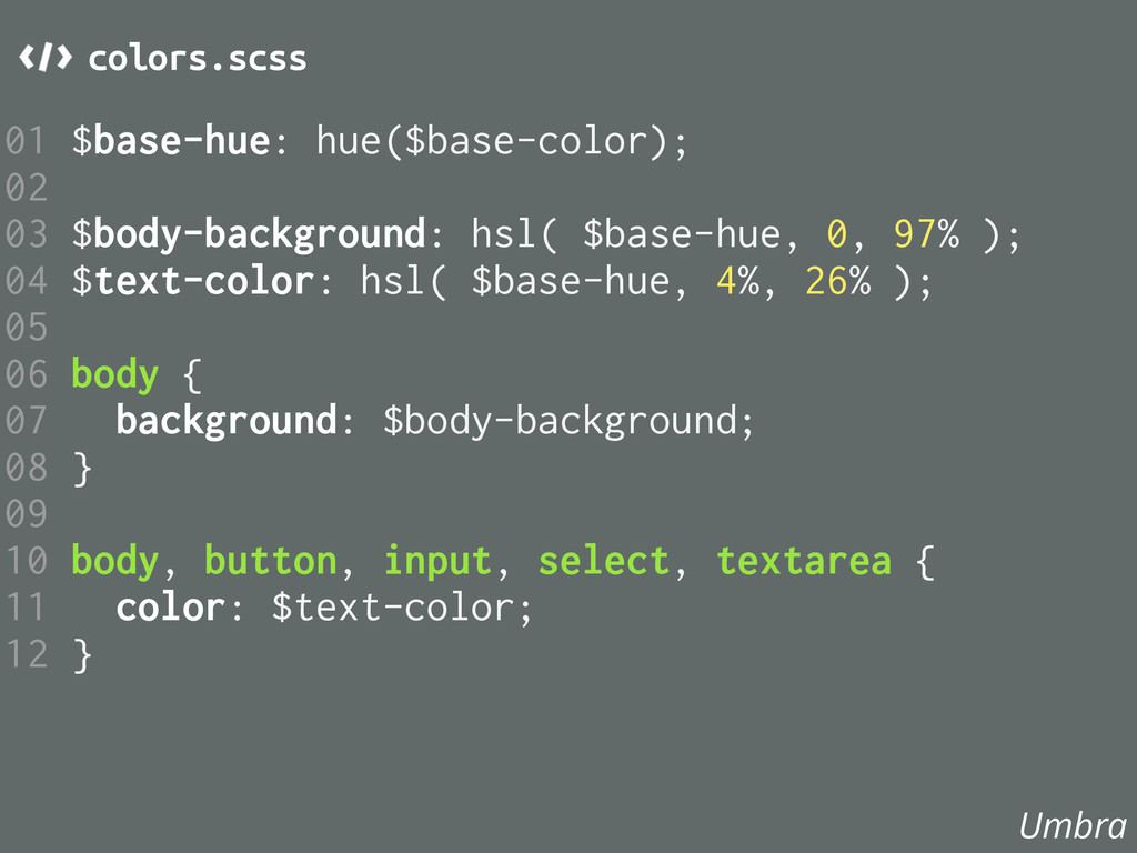 01 $base-hue: hue($base-color); 02 03 $body-bac...