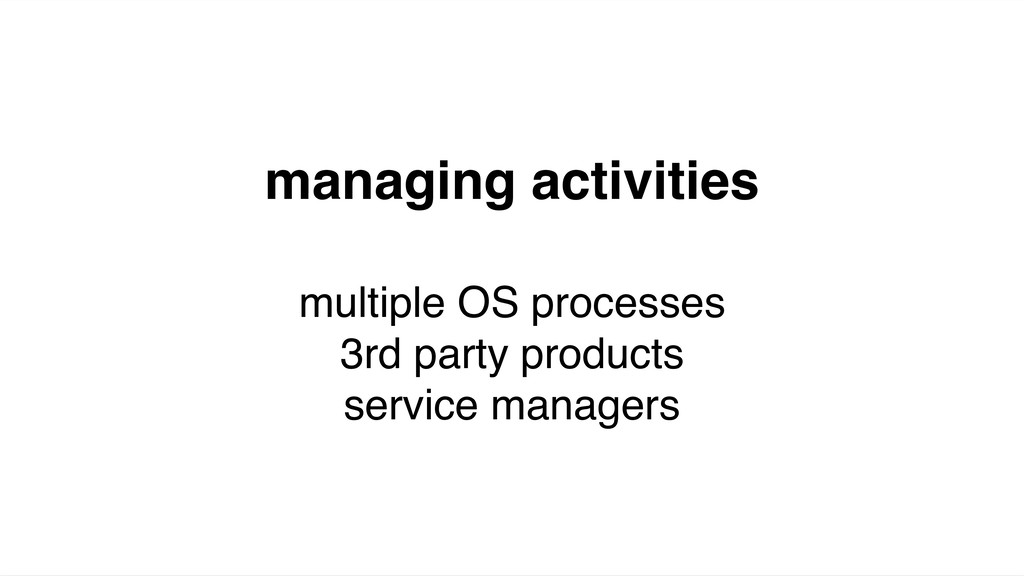 managing activities multiple OS processes 3rd p...