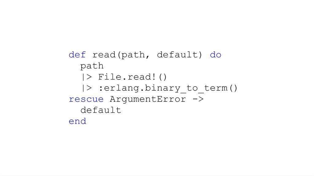 def read(path, default) do path |> File.read!()...