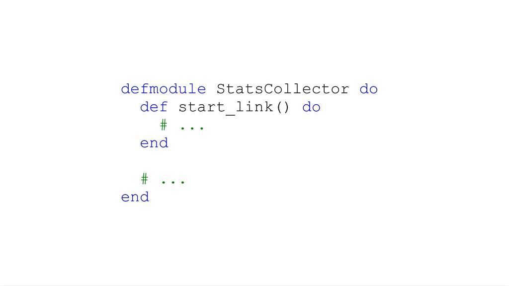 defmodule StatsCollector do def start_link() do...