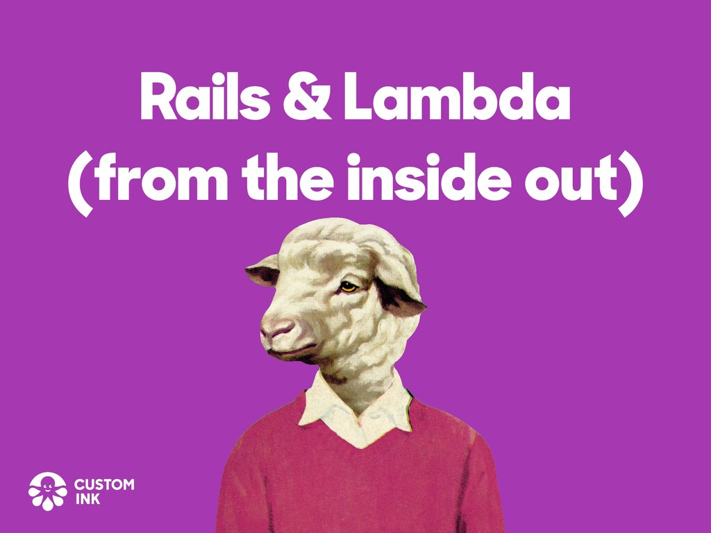 Rails & Lambda (from the inside out)