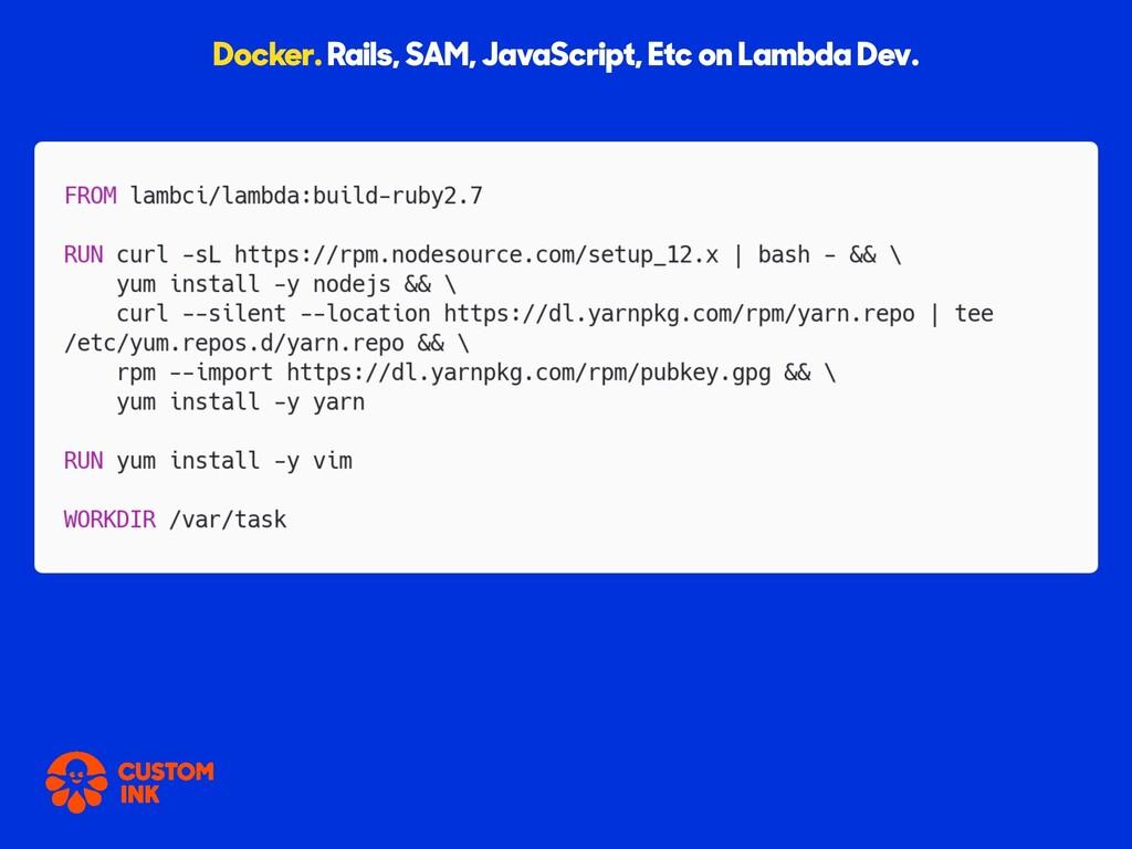 Docker. Rails, SAM, JavaScript, Etc on Lambda D...