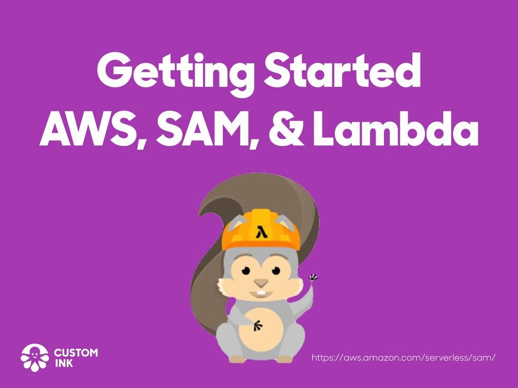 Getting Started AWS, SAM, & Lambda https://aws....