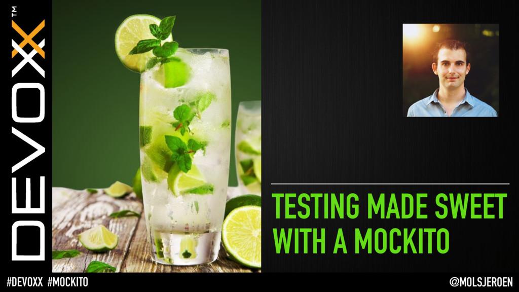 @MOLSJEROEN #DEVOXX #MOCKITO TESTING MADE SWEET...