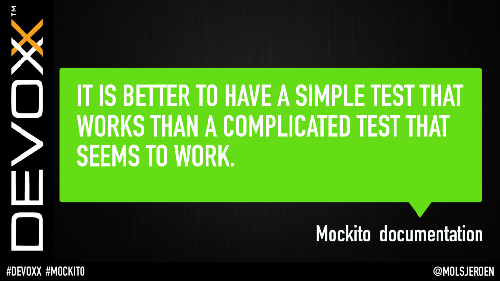 @MOLSJEROEN #DEVOXX #MOCKITO IT IS BETTER TO HA...