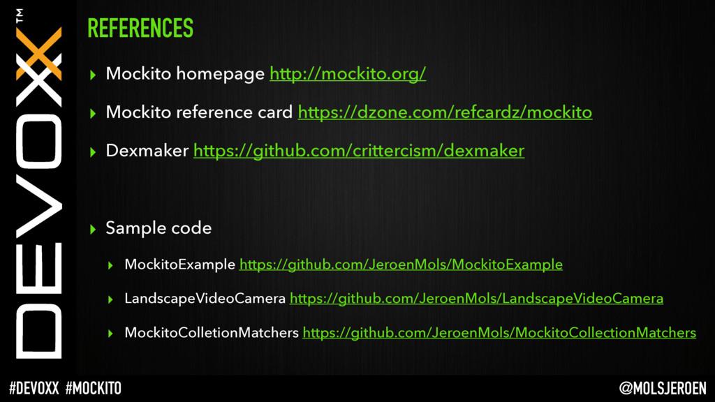 @MOLSJEROEN #DEVOXX #MOCKITO REFERENCES ▸ Mocki...